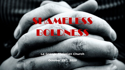 October 11th - Shameless Boldness