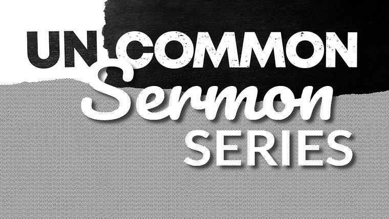 An UnCommon Sermon Series