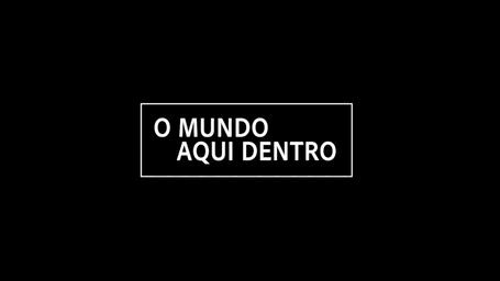 O Mundo Aqui Dentro (The World Inside)