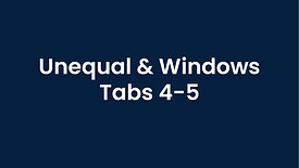 Unequal and Windows - Tabs 4-5