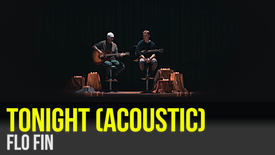 FLO FIN: Tonight (Official Acoustic Video)