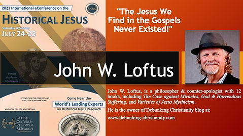"""2. """"The Jesus We Find in the Gospels Never Existed!"""" (John W. Loftus)"""