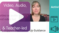 Videos, Audios and Teacher led Activities
