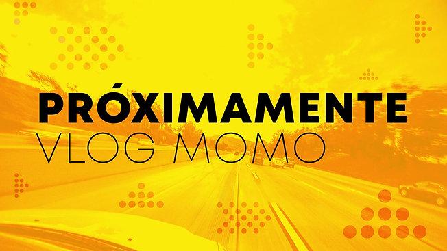 Vlog Momo Proximamente