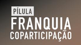 Saúde - Franquia e Coparticipação. Pilula do conhecimento. Saiba mais...
