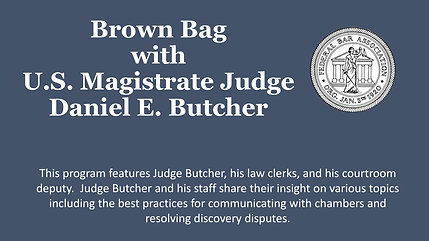 Brown Bag with Magistrate Judge Daniel E. Butcher