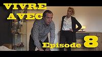 VIVRE AVEC. Episode 8