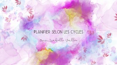 EXPERTE ISABELLE VALLÉE : Planifier selon les cycles