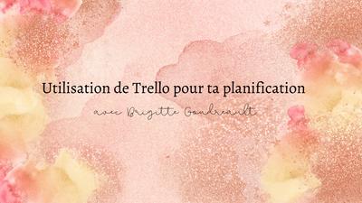 EXPERTE BRIGITTE GOUDREAULT : Utilisation de Trello pour ta planification