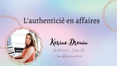 EXPERTE KARINE DROUIN : L'authenticité en affaires