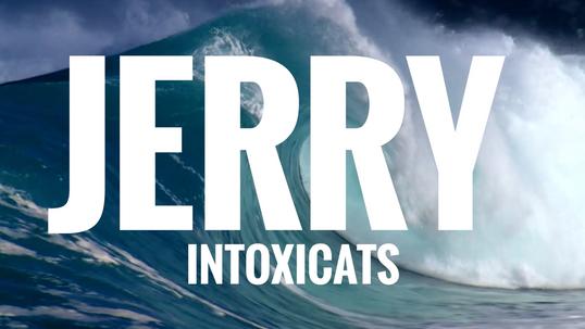 Intoxicats - Jerry