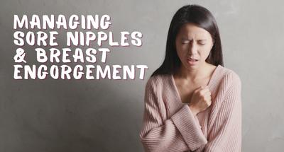 Managing Sore Nipples and Breast Engorgement