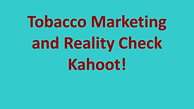 Tobacco Marketing and Reality Check - Kahoot!