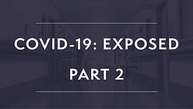 Covid-19: EXPOSED (Part 2)