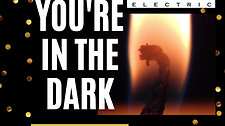 When you're in the dark