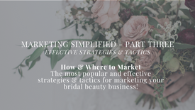 PREVIEW - Marketing Simplified Part Three - Strategies & Tactics for Marketing Your Bridal Beauty Business