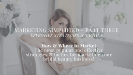 Marketing Simplified Part Three - Strategies & Tactics for Marketing Your Bridal Beauty Business - PREVIEW