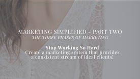 PREVIEW - Marketing Simplified Part Two -  The Three Phases of Marketing