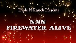 NNN Firewater Alive