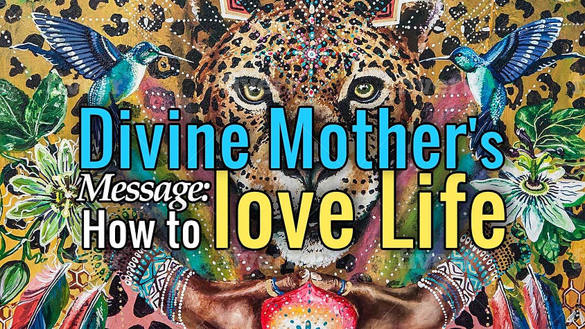 Divine Mother's Message - How to love life