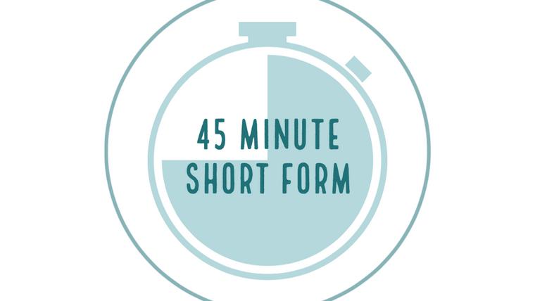 45 Minute Short Form