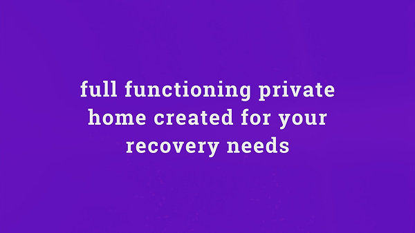 full functioning private home created for your recovery needs