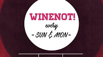 WineNot! Every Sundays & Mondays