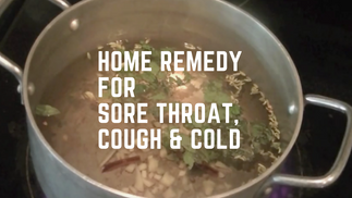 Home Remedy for Sore throat, Cough, Cold and Flu symptoms
