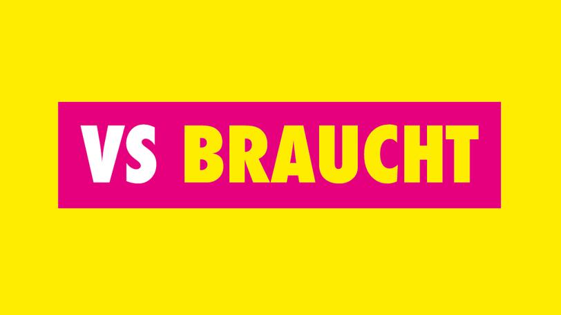 """VS BRAUCHT"""