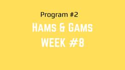 Hams & Gams #2 Week #8