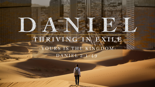 Daniel: Yours Is the Kingdom   Dr. Josh Carter   5/30/21