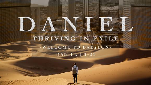 Daniel: Welcome to Babylon   Dr. Josh Carter   5/23/21