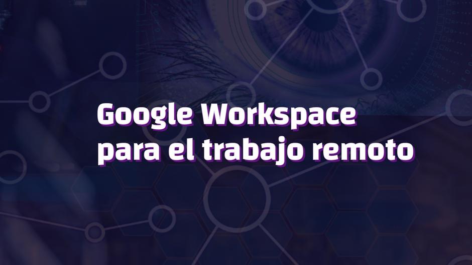 Google Workspace para el trabajo remoto