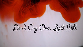 Don't Cry Over Spilt Milk