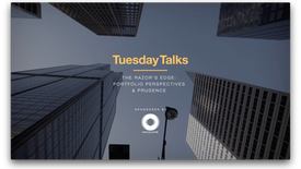 TuesdayTalks Presents: The Razor's Edge - Portfolio Perspectives & Prudence