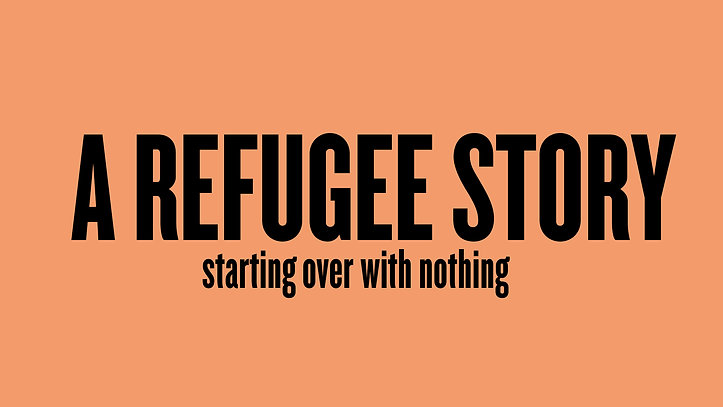 Starting Over: A Refugee Story