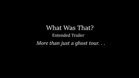 'What Was That' Extended Trailer
