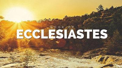 "Ecclesiastes - ""Life Under the Sun"""