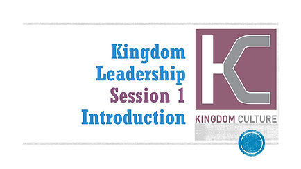Kingdom Leadership - Session 1 of 12 Introduction