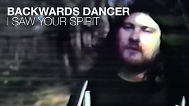 BACKWARDS DANCER - I SAW YOUR SPIRIT