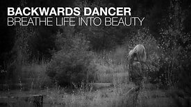 BACKWARDS DANCER - BREATHE LIFE INTO BEAUTY