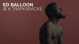 ED BALLOON – @ # trapkaraoke