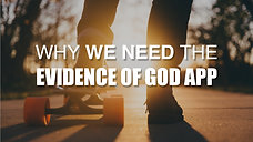 Why We Need The Evidence of God APP