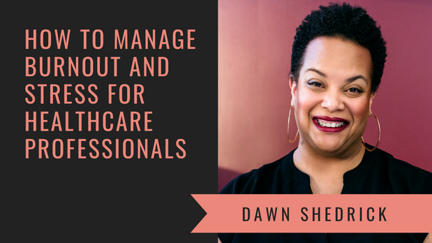How to Manage Burnout and Stress for Healthcare Workers with Dawn Shedrick