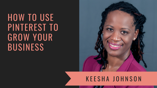 How to Use Pinterest to Grow Your Business with Pinterest Strategist Keesha Johnson