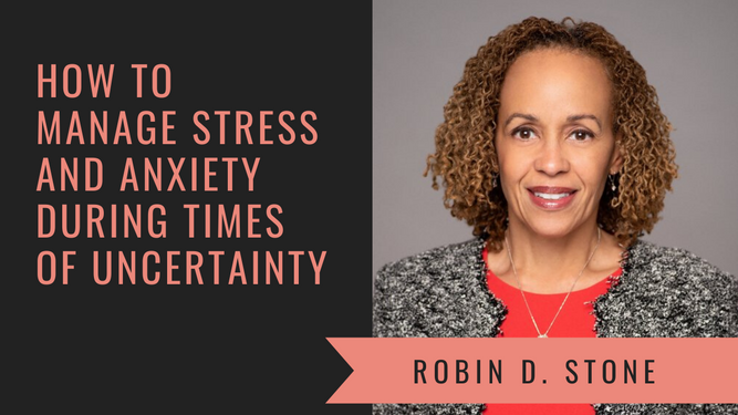 How to Manage Stress and Anxiety During Times of Uncertainty
