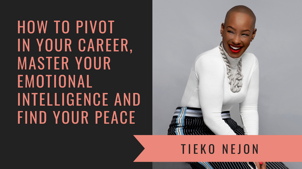 How To Pivot Your Career, Master Your Emotional Intelligence And Find Your Peace With Tieko Nejon
