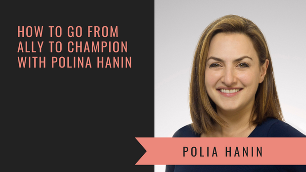 How to Go from Ally to CHAMPION with Polina Hanin