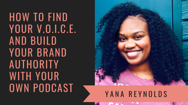 How to Find Your Voice and Build Your Brand with Your Podcast with Yana Reynolds
