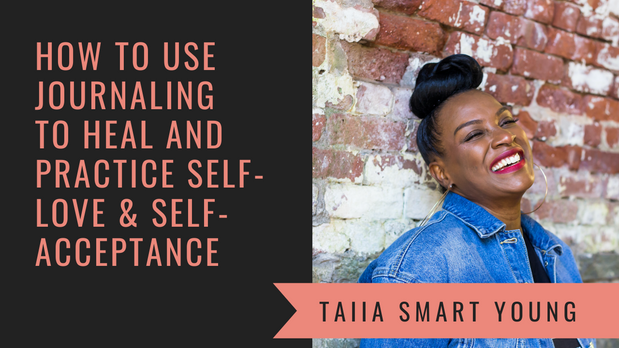 How to Use Journaling to Heal & Practice Self-Love with Author Taiia Smart Young